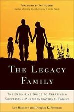 The Legacy Family: The Definitive Guide to Creating a Successful Multigeneration