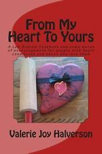 From My Heart to Yours : A Low Sodium Cookbook and Some Words of...