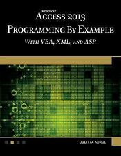 Microsoft Access 2013 Programming by Example with VBA, XML, and ASP by...