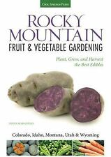 Rocky Mountain Fruit & Vegetable Gardening: Plant, Grow, and Harvest the Best Ed