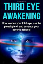 Third Eye Awakening: How to open your third eye, use the pineal gland, and enhan