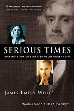 Serious Times: Making Your Life Matter in an Urgent Day ~ James Emery White VG!