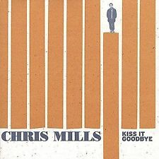 NEW - Kiss It Goodbye by Mills, Chris