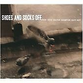 Shoes And Socks Off - Robin Hood Waiter Champion Have-Not (brand new CD 2010)