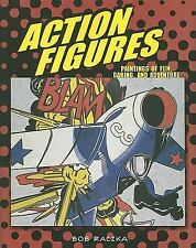 Action Figures: Paintings of Fun, Daring, and Adventure (Bob Raczka's Art Advent