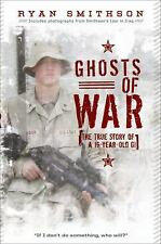 Ghosts of War : The True Story of a 19-Year-Old GI by Ryan Smithson (2010,...