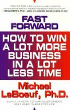 Fast-forward: how to win a lot more business in a lot less t by Le Boeuf, Micha