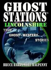 Good, Ghost Stations Lincolnshire: True Ghost - Mystery Stories, Halpenny, Bruce