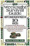 The Weeknight Survival Cookbook: How to Make Healthy Meals in 10 Minut-ExLibrary