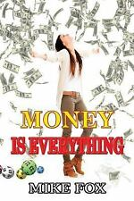 Money Is Everything by Mike Fox (2015, Paperback)