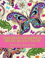 Elegant Butterflies Coloring Book for Older Kids: Ages 10 to 17 Years Old by...