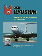 OKB ILYUSHIN A HISTORY OF THE DESIGN BUREAU AND ITS AIRCRAFT NEW COPY