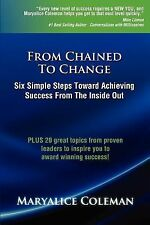 From Chained to Change : Six Simple Steps Toward Achieving Success from the...