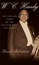 W.C. Handy: The Life and Times of the Man Who Made the Blues by Robertson, Davi