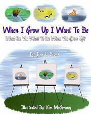 When I Grow up I Want to Be : What Do You Want to Be When You Grow Up? by...