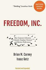 Freedom, Inc : How Corporate Liberation Unleashes Employee Potential and...