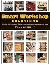 Smart Workshop Solutions: Buiding Workstations, Jigs, and Accessories to Improv