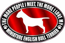 THE MORE I LOVE MY MINIATURE ENGLISH BULL TERRIER DOG STICKER