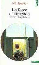 Pontalis, Jean-Bertrand - Force d'attraction. trois essais de psychanalyse (la)
