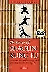The Power of Shaolin Kung Fu : Harness the Speed and Devastating Force of...