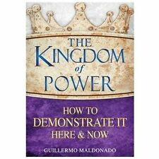 The Kingdom of Power : How to Demonstrate It Here and Now by Guillermo Maldonado