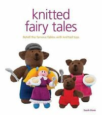 Knitted Fairy Tales : Retell the Famous Fables with Kntted Toys by Sarah Keen...