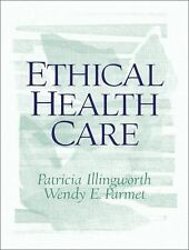 NEW - Ethical Health Care by Illingworth, Patricia; Parmet, Wendy