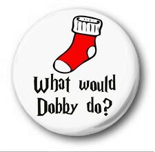 WHAT WOULD DOBBY DO?  - 1 inch / 25mm Button Badge -  Novelty Cute Harry Potter