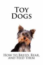 Dog Breeding: Toy Dogs : How to Breed, Rear, and Feed Them by Leslie Williams...