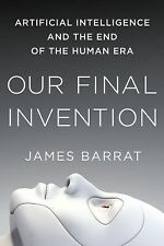 Our Final Invention : Artificial Intelligence and the End of the Human Era by...