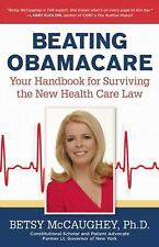 Beating Obamacare: Your Handbook for the New Healthcare Law, McCaughey, Betsy, G