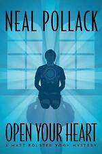 Open Your Heart (A Matt Bolster Yoga Mystery), Pollack, Neal, Good Condition, Bo