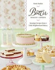 Butter Baked Goods : Nostalgic Recipes from a Little Neighborhood Bakery by...