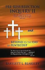 Pre-Resurrection Inquiry II and Beyond to the Day of Pentecost by Bartlett L....