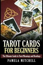 Tarot Cards for Beginners: The Ultimate Guide to Tarot Meanings and Readings
