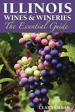 Illinois Wines and Wineries : The Essential Guide by Clara Orban (2014,...