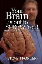 Your Brain Is Out to Screw You : The Men's Guide to Doing the Next Right...