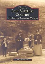Images of America: Lake Superior Country : 19th Century Travel and Tourism by...