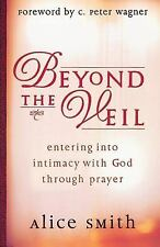 Beyond the Veil: Entering Into Intimacy with God Through Prayer, Alice Smith, Go