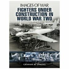 FIGHTERS UNDER CONSTRUCTION IN WORLD WAR TWO (Images of War), Simons, Graham