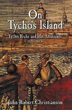 On Tycho's Island : Tycho Brahe and His Assistants, 1570-1601 by John Robert...