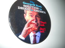 "The George W. Bush solution to Drugs in America- Don't ask political pin- 3""pinb"