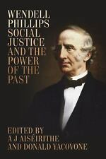 Wendell Phillips, Social Justice, and the Power of the Past (Antislave-ExLibrary