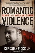 Romantic Violence : Memoirs of an American Skinhead by Christian Picciolini...