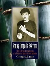 Sonny Umpad's Eskrima: The Life and Teachings of a Filipino Martial Arts Master,