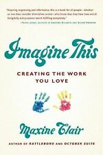 Imagine This : Creating the Work You Love by Maxine Clair (2014, Paperback)
