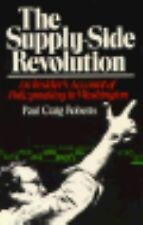 Supply-Side Revolution: An Insider's Account of Policymaking in Washington by R
