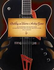 Building an Electric Archtop Guitar : An Illustrated Step-by-Step Guide to...