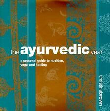 The Ayurvedic Year : A Seasonal Guide to Nutrition, Yoga, and Healing by...