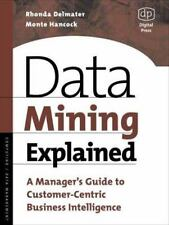 Data Mining Explained: A Manager's Guide to Customer-Centric Business Intelligen
